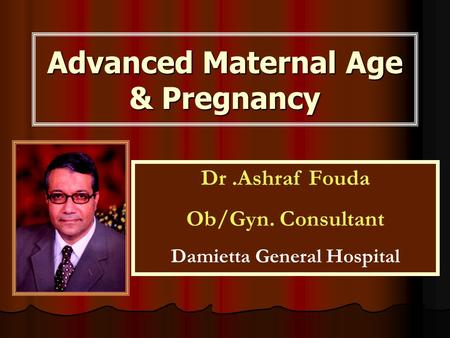 Advanced Maternal Age & Pregnancy