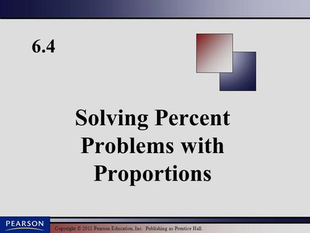 Copyright © 2011 Pearson Education, Inc. Publishing as Prentice Hall. 6.4 Solving Percent Problems with Proportions.