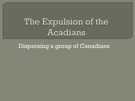 Dispersing a group of Canadians.  At the beginning of the 1700's France and Britain were right in the middle of a heated rivalry  King Louis XIV (14.