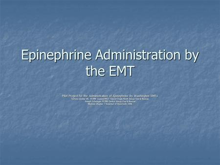 Epinephrine Administration by the EMT Pilot Project for the Administration of Epinephrine by Washington EMTs Tamara Coulter BS, FF/PM Captain/MSO Steven.