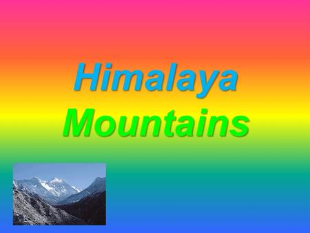 Himalaya Mountains Types of plants in the Himalayans There are thousands of beautiful plants in the Himalayas. Mushrooms, grasslands, tropical forests.