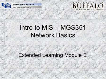 Intro to MIS – MGS351 Network Basics Extended Learning Module E.