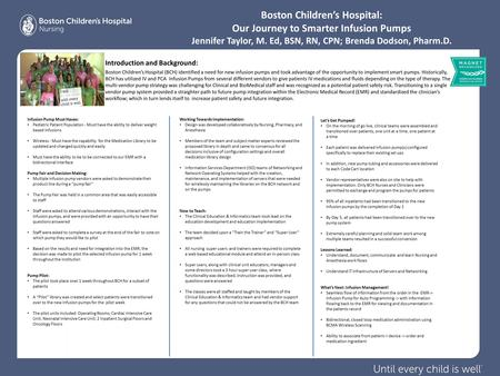 Boston Children's Hospital: Our Journey to Smarter Infusion Pumps Jennifer Taylor, M. Ed, BSN, RN, CPN; Brenda Dodson, Pharm.D... Introduction and Background: