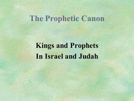The Prophetic Canon Kings and Prophets In Israel and Judah.