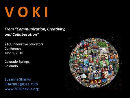 "V O K I From ""Communication, Creativity, and Collaboration"" V O K I From ""Communication, Creativity, and Collaboration"" 21CL Innovative Educators Conference."