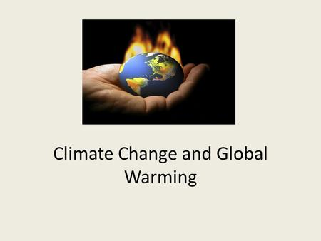 Climate Change and Global Warming. What is the difference between global warming and climate change? How are they interrelated?