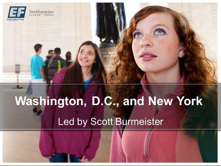 Washington, D.C., and New York Led by Scott Burmeister.