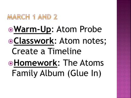  Warm-Up: Atom Probe  Classwork: Atom notes; Create a Timeline  Homework: The Atoms Family Album (Glue In)