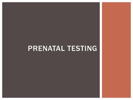 PRENATAL TESTING.  Prenatal testing can provide valuable information about the baby's health.  Understand the risks and benefits, and how prenatal testing.
