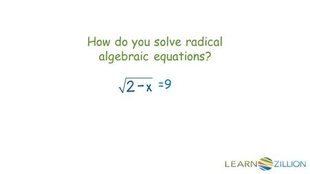 How do you solve radical algebraic equations? =9.