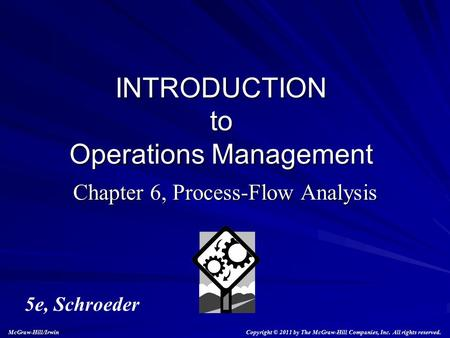 Chapter 6, Process-Flow Analysis INTRODUCTION to Operations Management 5e, Schroeder Copyright © 2011 by The McGraw-Hill Companies, Inc. All rights reserved.