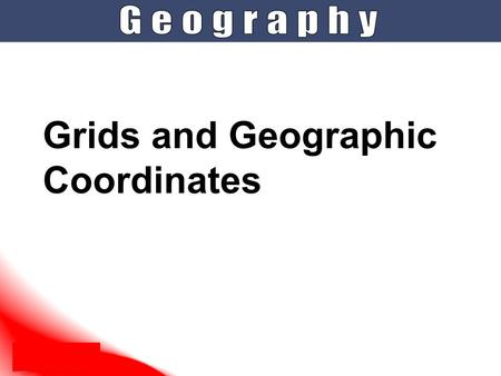 Grids and Geographic Coordinates