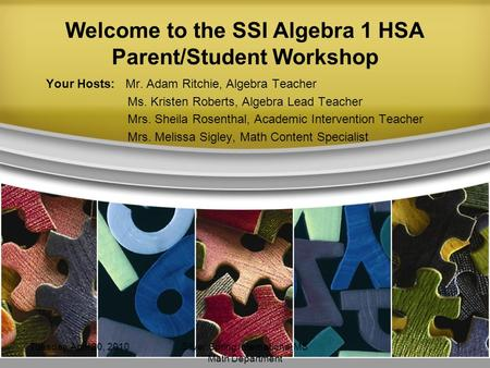 Welcome to the SSI Algebra 1 HSA Parent/Student Workshop Your Hosts: Mr. Adam Ritchie, Algebra Teacher Ms. Kristen Roberts, Algebra Lead Teacher Mrs. Sheila.
