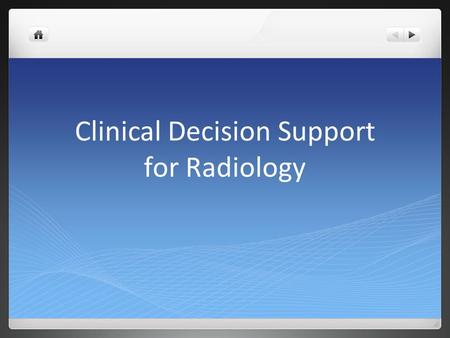 Clinical Decision Support for Radiology. Day 1 – Open Discussions This slide set is split into two parts: Day 1 is very preliminary, just to promote discussion.