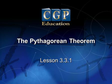1 Lesson 3.3.1 The Pythagorean Theorem. 2 Lesson 3.3.1 The Pythagorean Theorem California Standard: Measurement and Geometry 3.3 Know and understand the.