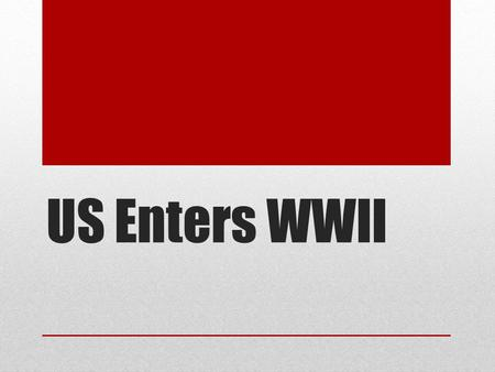 US Enters WWII. American Moving Toward War… March 1941 – Lend-Lease to Allies Summer 1941 – US escorting British ships carrying arms Hitler orders the.