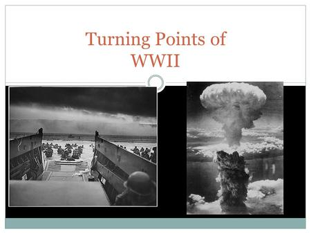 Turning Points of WWII. Daily Objective Identify the major turning points of WWII.