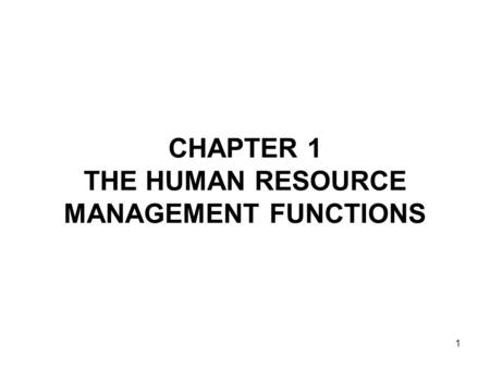 1 CHAPTER 1 THE HUMAN RESOURCE MANAGEMENT FUNCTIONS.