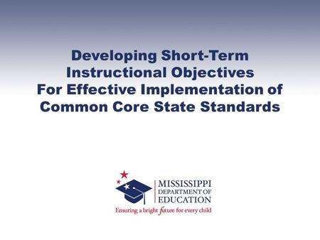 Developing Short-Term Instructional Objectives For Effective Implementation of Common Core State Standards.