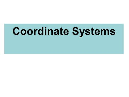 Coordinate Systems COORDINATE SYSTEMS RECTANGULAR or Cartesian CYLINDRICAL SPHERICAL Choice is based on symmetry of problem Examples: Sheets - RECTANGULAR.