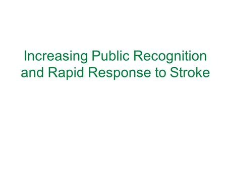 Increasing Public Recognition and Rapid Response to Stroke.