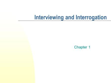 Interviewing and Interrogation Chapter 1. Smart Talk: Contemporary Interviewing and Interrogation By Denise Kindschi Gosselin PRENTICE HALL ©2006 Pearson.