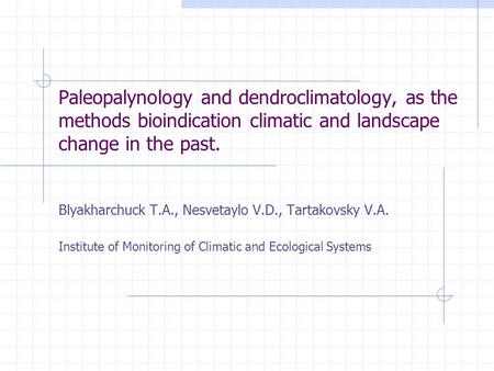 Paleopalynology and dendroclimatology, as the methods bioindication climatic and landscape change in the past. Blyakharchuck T.A., Nesvetaylo V.D., Tartakovsky.