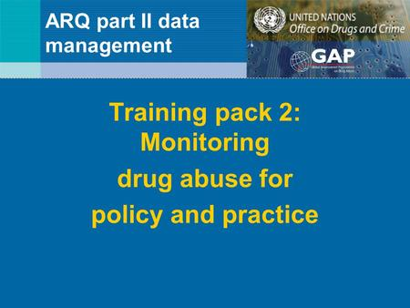 ARQ part II data management Training pack 2: Monitoring drug abuse for policy and practice.