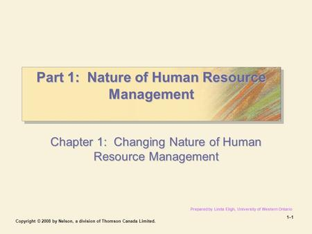Copyright © 2008 by Nelson, a division of Thomson Canada Limited. 1–11–1 Part 1: Nature of Human Resource Management Part 1: Nature of Human Resource Management.