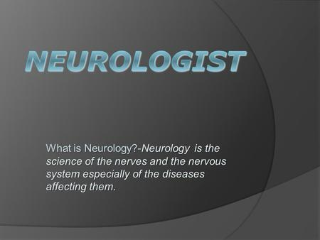 What is Neurology?-Neurology is the science of the nerves and the nervous system especially of the diseases affecting them.