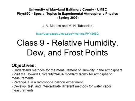 Class 9 - Relative Humidity, Dew, and Frost Points University of Maryland Baltimore County - UMBC Phys650 - Special Topics in Experimental Atmospheric.