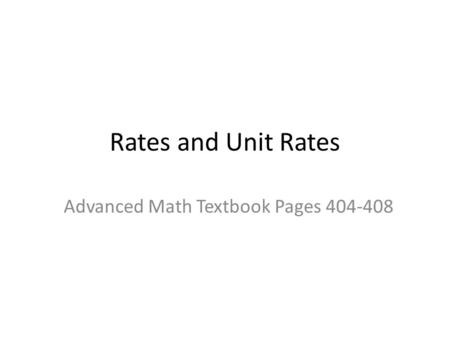 Rates and Unit Rates Advanced Math Textbook Pages 404-408.