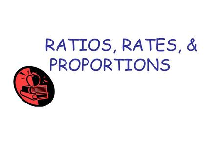 RATIOS, RATES, & PROPORTIONS. RATIOS A ratio is the comparison of two quantities with the same unit. A ratio can be written in three ways: –As a quotient.