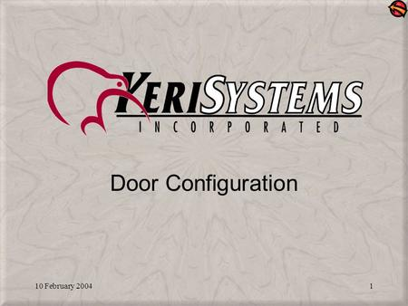 10 February 20041 Door Configuration. 10 February 20042 Door Configuration Allows you to define the operating parameters for each door, individually There.