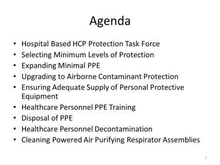 Agenda Hospital Based HCP Protection Task Force Selecting Minimum Levels of Protection Expanding Minimal PPE Upgrading to Airborne Contaminant Protection.