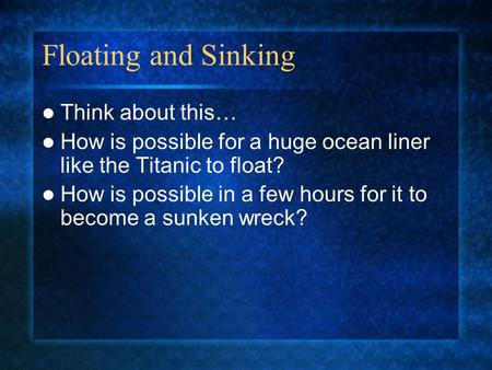 Floating and Sinking Think about this…