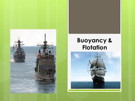 Buoyancy & Flotation. Buoyancy is a force  Buoyancy is a measure of the upward force a fluid exerts on an object that is submerged. The water in the.