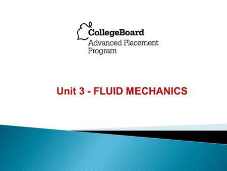 Unit 3 - FLUID MECHANICS. FLUIDS A fluid is any substance that flows and conforms to the boundaries of its container. A fluid could be a gas or a liquid.