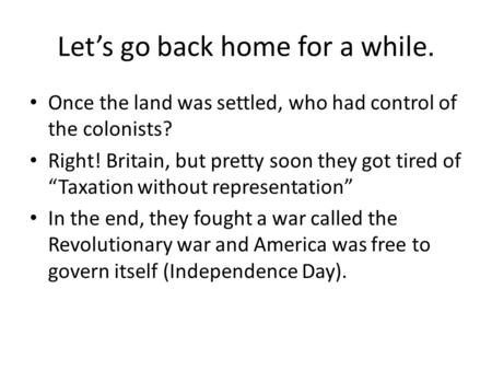 "Let's go back home for a while. Once the land was settled, who had control of the colonists? Right! Britain, but pretty soon they got tired of ""Taxation."