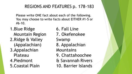 REGIONS AND FEATURES p. 178-183 Please write ONE fact about each of the following. You may choose to write facts about EITHER #1-5 or #6-10. 1.Blue Ridge.