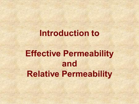 Introduction to Effective Permeability and Relative Permeability.