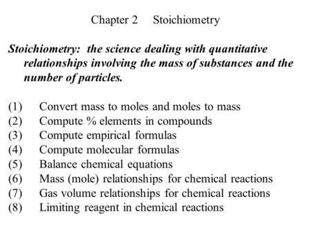 Chapter 2Stoichiometry Stoichiometry: the science dealing with quantitative relationships involving the mass of substances and the number of particles.