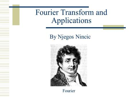 Fourier Transform and Applications