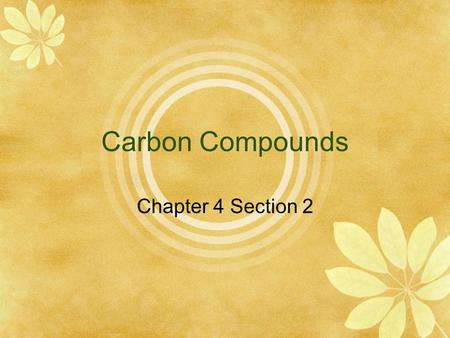 Carbon Compounds Chapter 4 Section 2. Organic Compounds  Carbon compounds are so numerous that they are given a specific name.  With some exceptions,