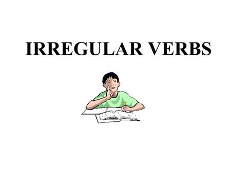 IRREGULAR VERBS. be PresentPastPast Participle ???