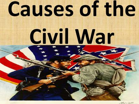 Causes of the Civil War. Manifest Destiny US expands to the West – Oregon – Texas – California – Utah/ New Mexico Methods – Purchase – Annexation – Compromise.