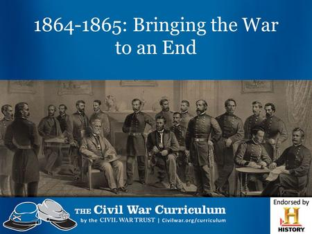 1864-1865: Bringing the War to an End. Bringing the War to an End.