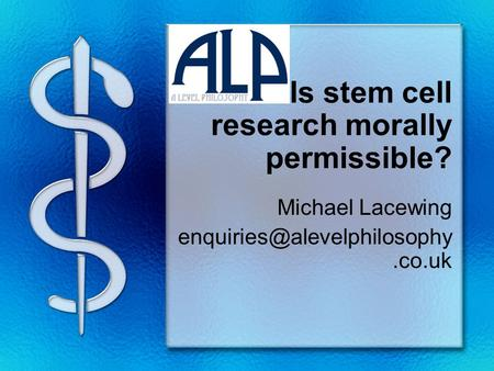 Is stem cell research morally permissible? Michael Lacewing