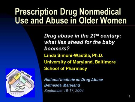 1 Prescription Drug Nonmedical Use and Abuse in Older Women Drug abuse in the 21 st century: what lies ahead for the baby boomers? Linda Simoni-Wastila,