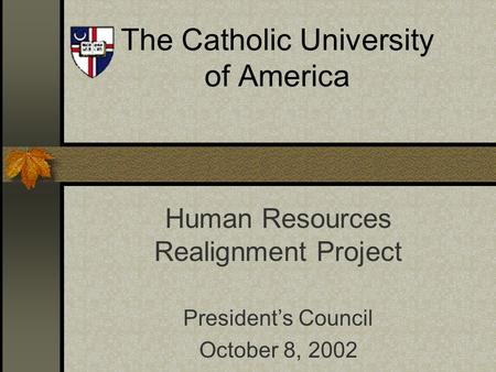 The Catholic University of America Human Resources Realignment Project President's Council October 8, 2002.